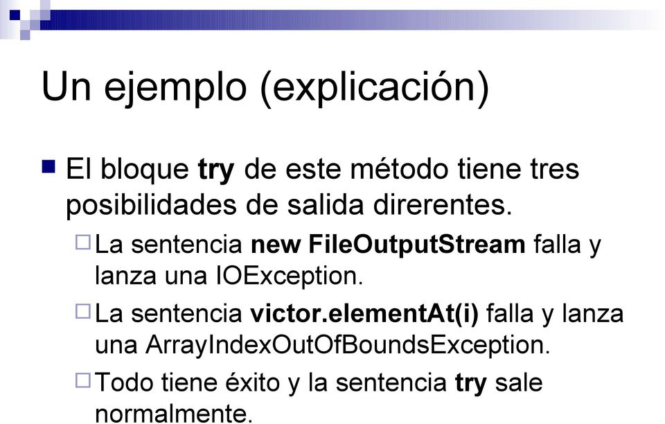La sentencia new FileOutputStream falla y lanza una IOException.