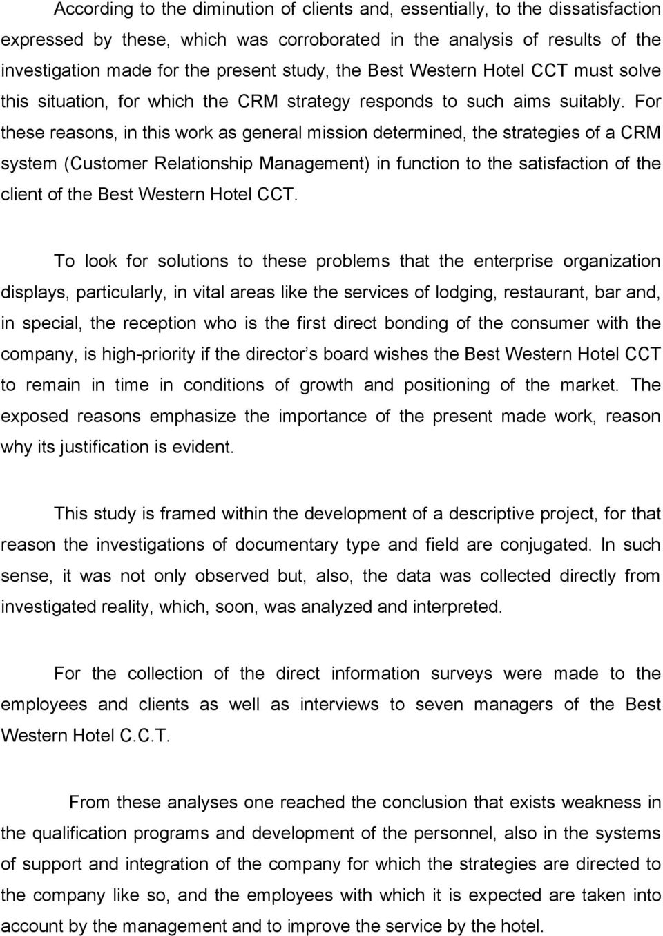 For these reasons, in this work as general mission determined, the strategies of a CRM system (Customer Relationship Management) in function to the satisfaction of the client of the Best Western