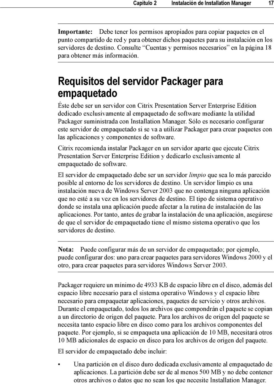 Requisitos del servidor Packager para empaquetado Éste debe ser un servidor con Citrix Presentation Server Enterprise Edition dedicado exclusivamente al empaquetado de software mediante la utilidad