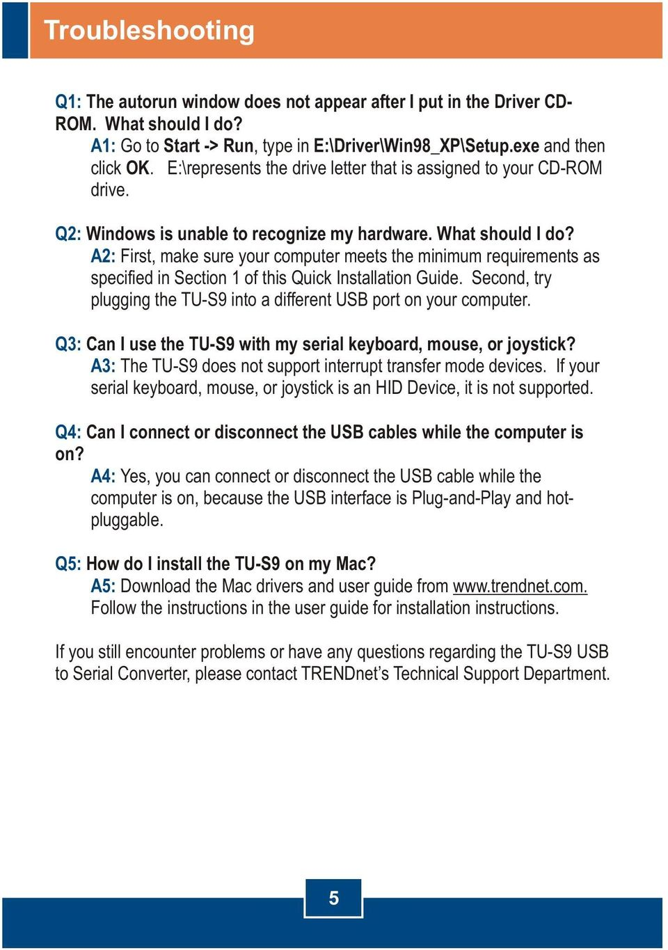 A2: First, make sure your computer meets the minimum requirements as specified in Section 1 of this Quick Installation Guide. Second, try plugging the TU-S9 into a different USB port on your computer.
