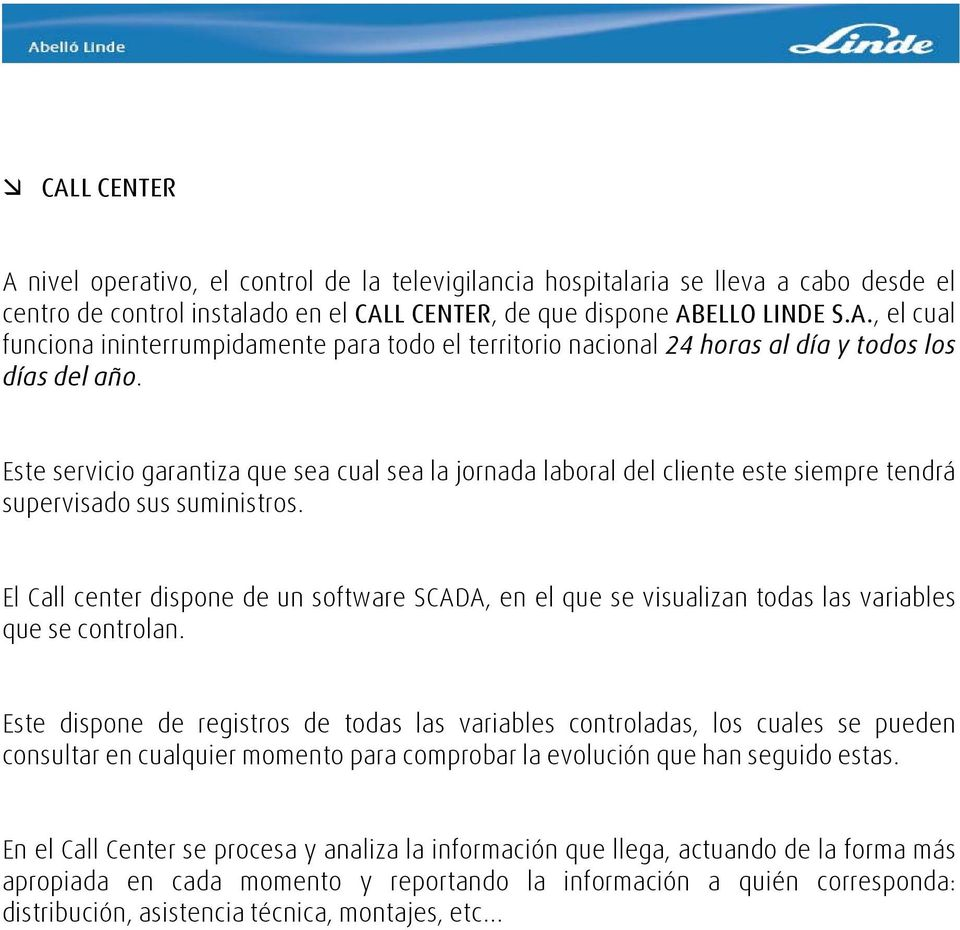 El Call center dispone de un software SCADA, en el que se visualizan todas las variables que se controlan.