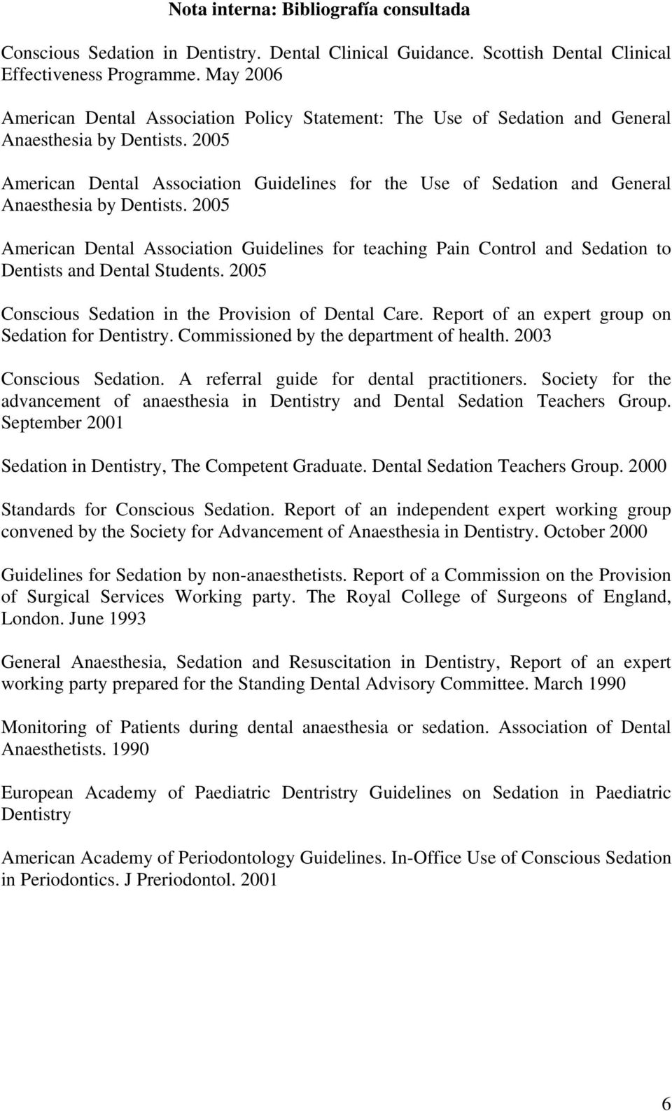 2005 American Dental Association Guidelines for the Use of Sedation and General Anaesthesia by Dentists.
