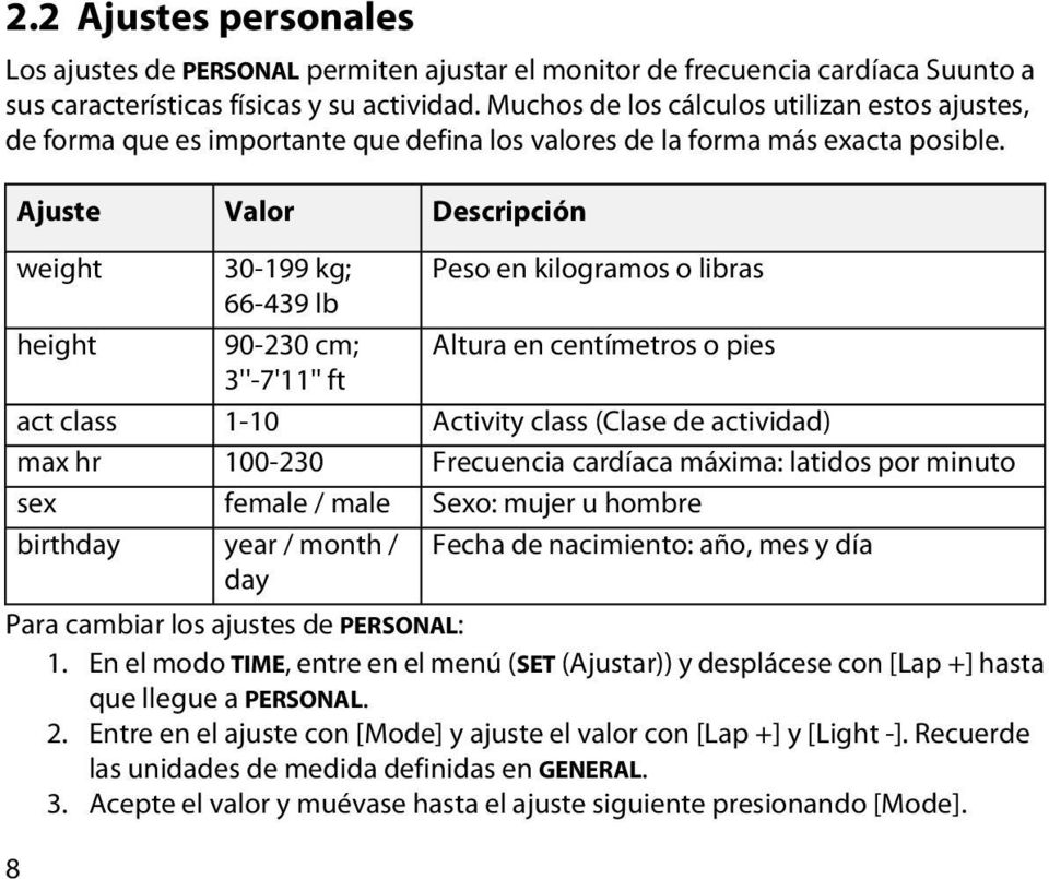 Ajuste Valor Descripción weight height act class max hr sex birthday 30-199 kg; 66-439 lb 90-230 cm; 3''-7'11'' ft 1-10 100-230 female / male year / month / day Peso en kilogramos o libras Altura en