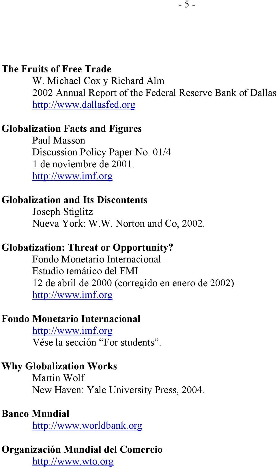 W. Norton and Co, 2002. Globatization: Threat or Opportunity? Fondo Monetario Internacional Estudio temático del FMI 12 de abril de 2000 (corregido en enero de 2002) http://www.imf.