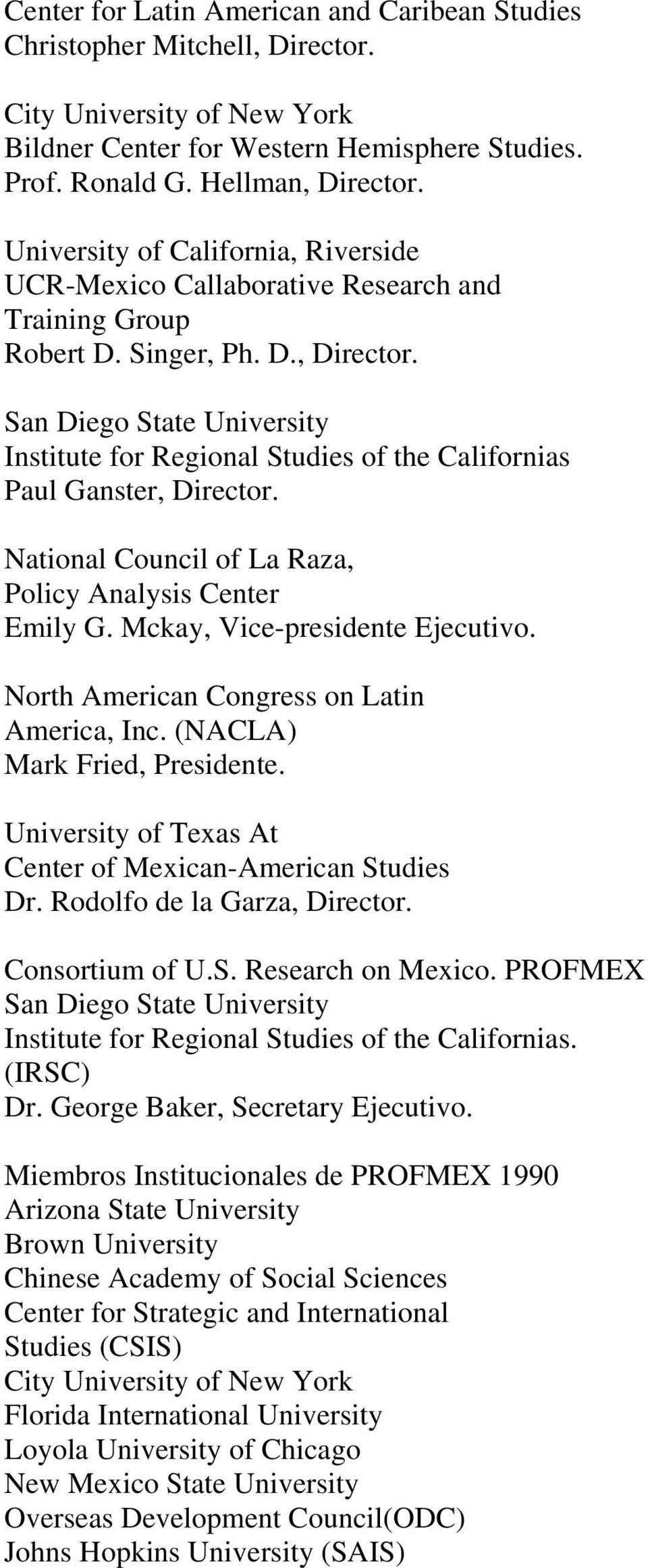 National Council of La Raza, Policy Analysis Center Emily G. Mckay, Vice-presidente Ejecutivo. North American Congress on Latin America, Inc. (NACLA) Mark Fried, Presidente.