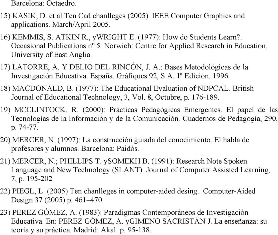 España. Gráfiques 92, S.A. 1ª Edición. 1996. 18) MACDONALD, B. (1977): The Educational Evaluation of NDPCAL. British Journal of Educational Technology, 3, Vol. 8, Octubre, p. 176-189.