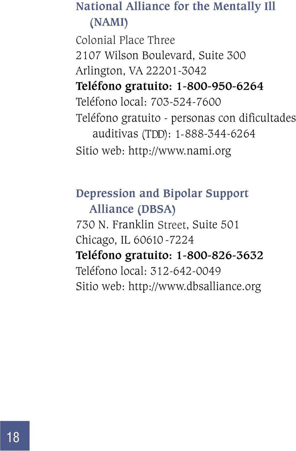 1-888-344-6264 Sitio web: http://www.nami.org Depression and Bipolar Support Alliance (DBSA) 730 N.