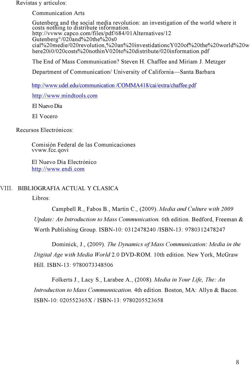 pdf The End of Mass Communication? Steven H. Chaffee and Miriam J. Metzger Department of Communication/ University of California Santa Barbara http://www.udel.
