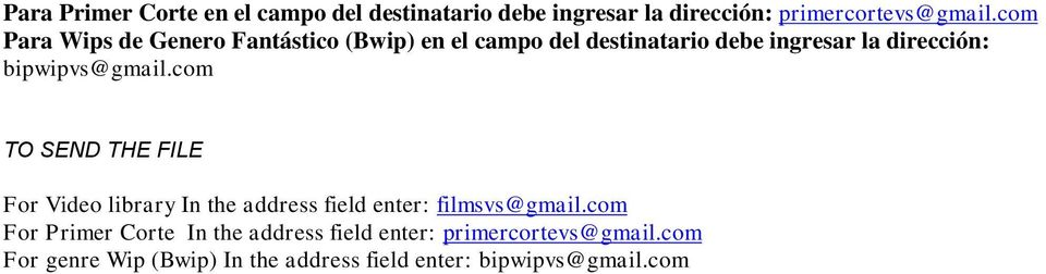 bipwipvs@gmail.com TO SEND THE FILE For Video library In the address field enter: filmsvs@gmail.