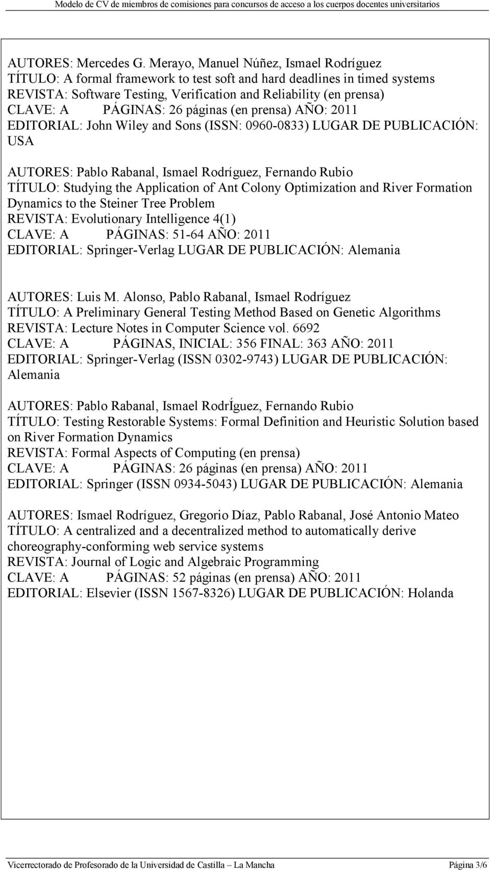 PÁGINAS: 26 páginas (en prensa) AÑO: 2011 EDITORIAL: John Wiley and Sons (ISSN: 0960-0833) LUGAR DE PUBLICACIÓN: USA TÍTULO: Studying the Application of Ant Colony Optimization and River Formation