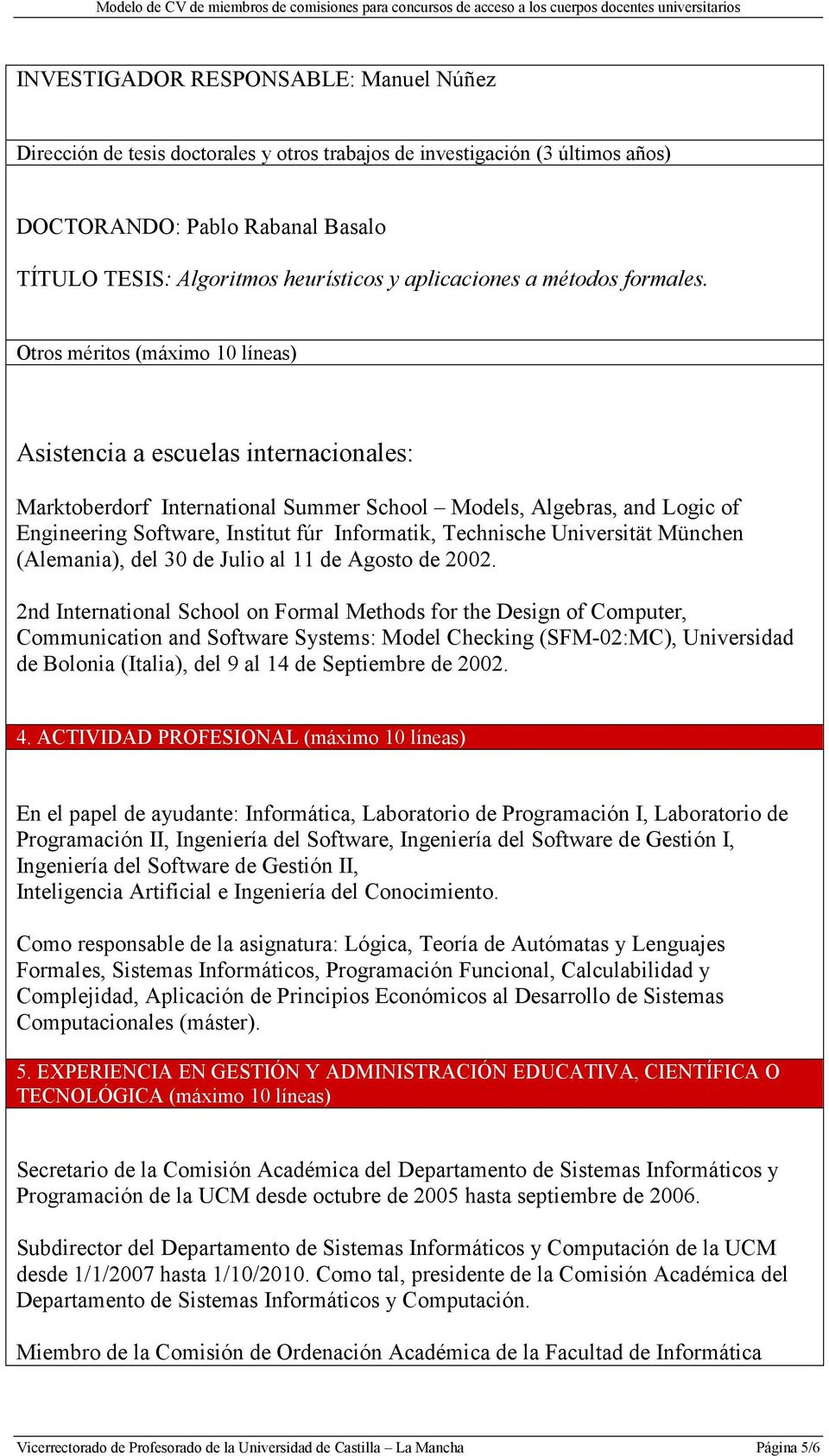 Otros méritos (máximo 10 líneas) Asistencia a escuelas internacionales: Marktoberdorf International Summer School Models, Algebras, and Logic of Engineering Software, Institut fúr Informatik,