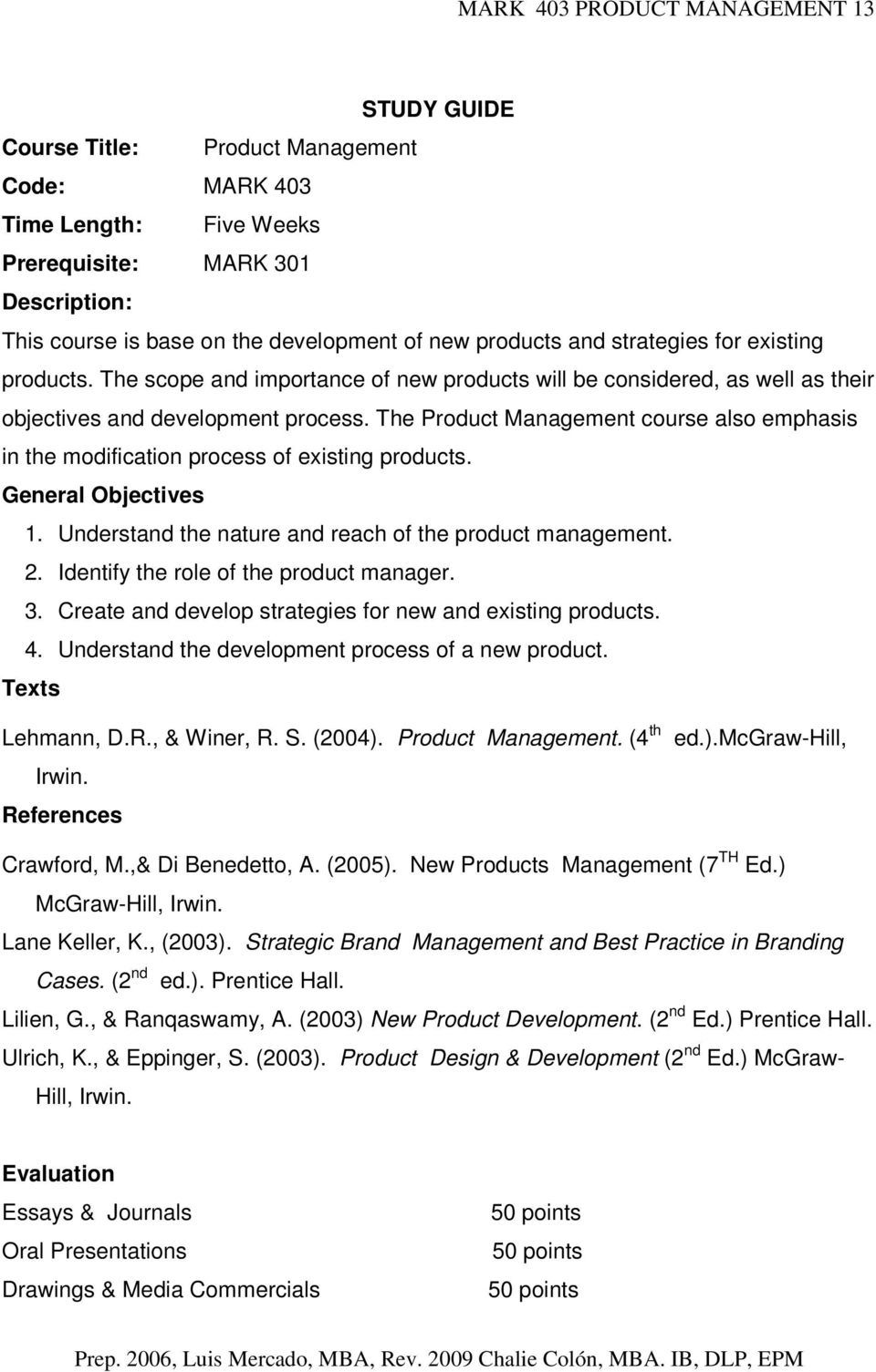 The Product Management course also emphasis in the modification process of existing products. General Objectives 1. Understand the nature and reach of the product management. 2.