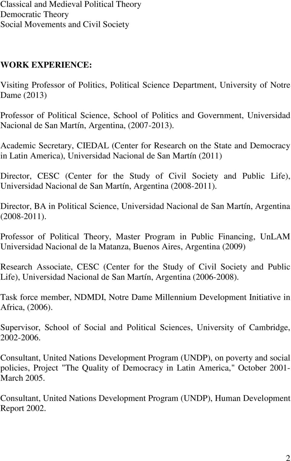 Academic Secretary, CIEDAL (Center for Research on the State and Democracy in Latin America), Universidad Nacional de San Martín (2011) Director, CESC (Center for the Study of Civil Society and