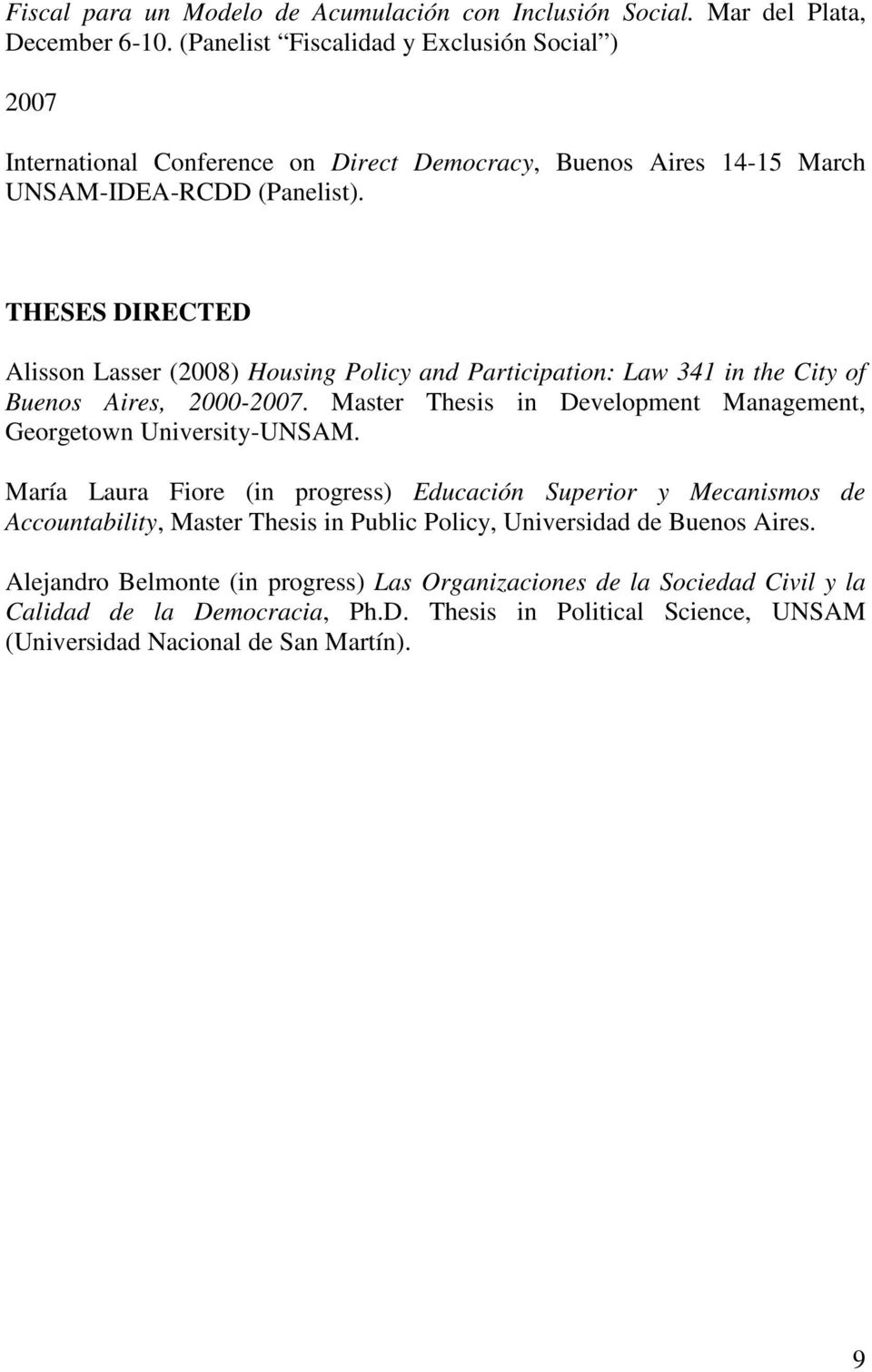 THESES DIRECTED Alisson Lasser (2008) Housing Policy and Participation: Law 341 in the City of Buenos Aires, 2000-2007. Master Thesis in Development Management, Georgetown University-UNSAM.