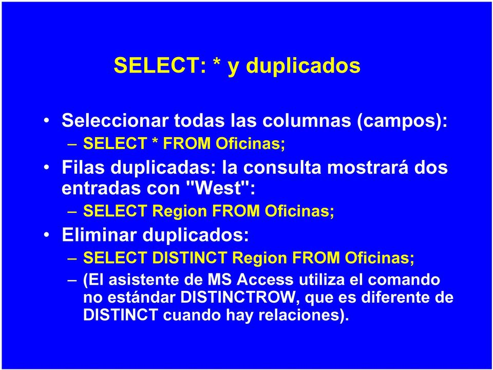 Oficinas; Eliminar duplicados: SELECT DISTINCT Region FROM Oficinas; (El asistente de MS