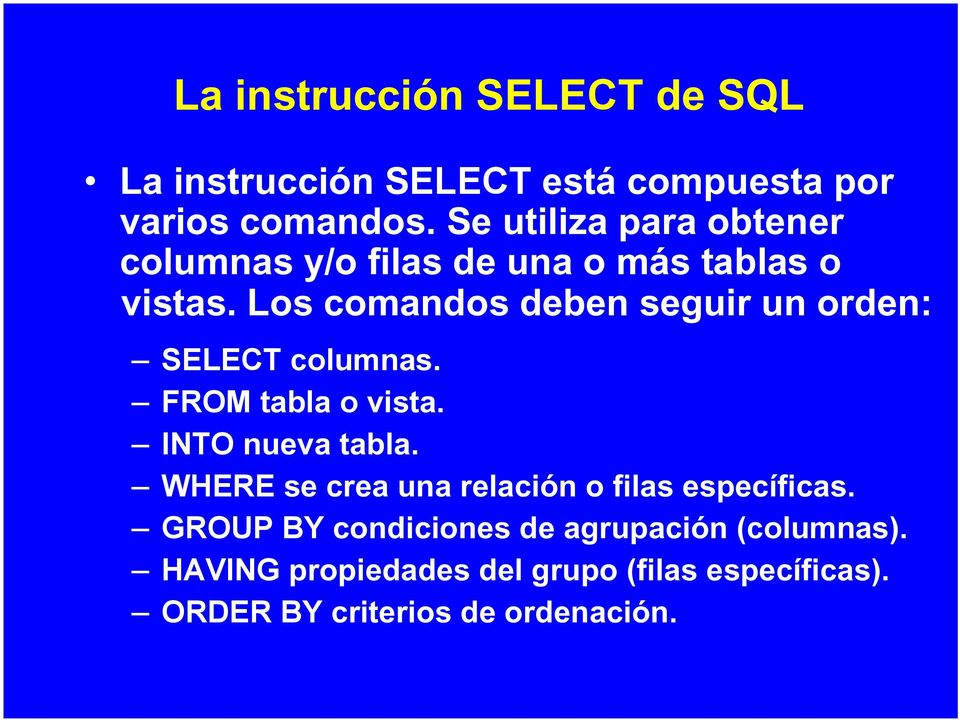 Los comandos deben seguir un orden: SELECT columnas. FROM tabla o vista. INTO nueva tabla.