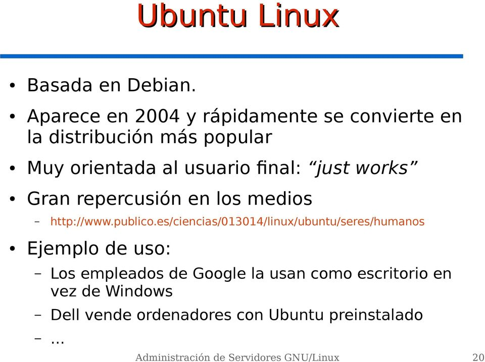 final: just works Gran repercusión en los medios http://www.publico.