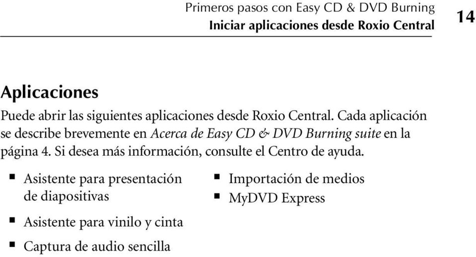 Cada aplicación se describe brevemente en Acerca de Easy CD & DVD Burning suite en la página 4.