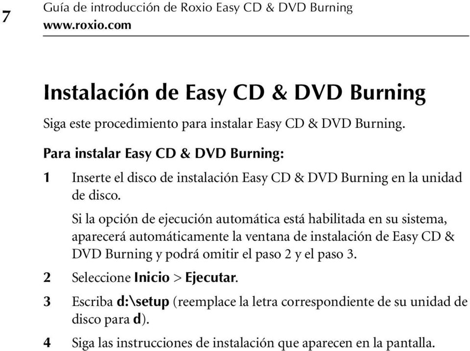 Para instalar Easy CD & DVD Burning: 1 Inserte el disco de instalación Easy CD & DVD Burning en la unidad de disco.