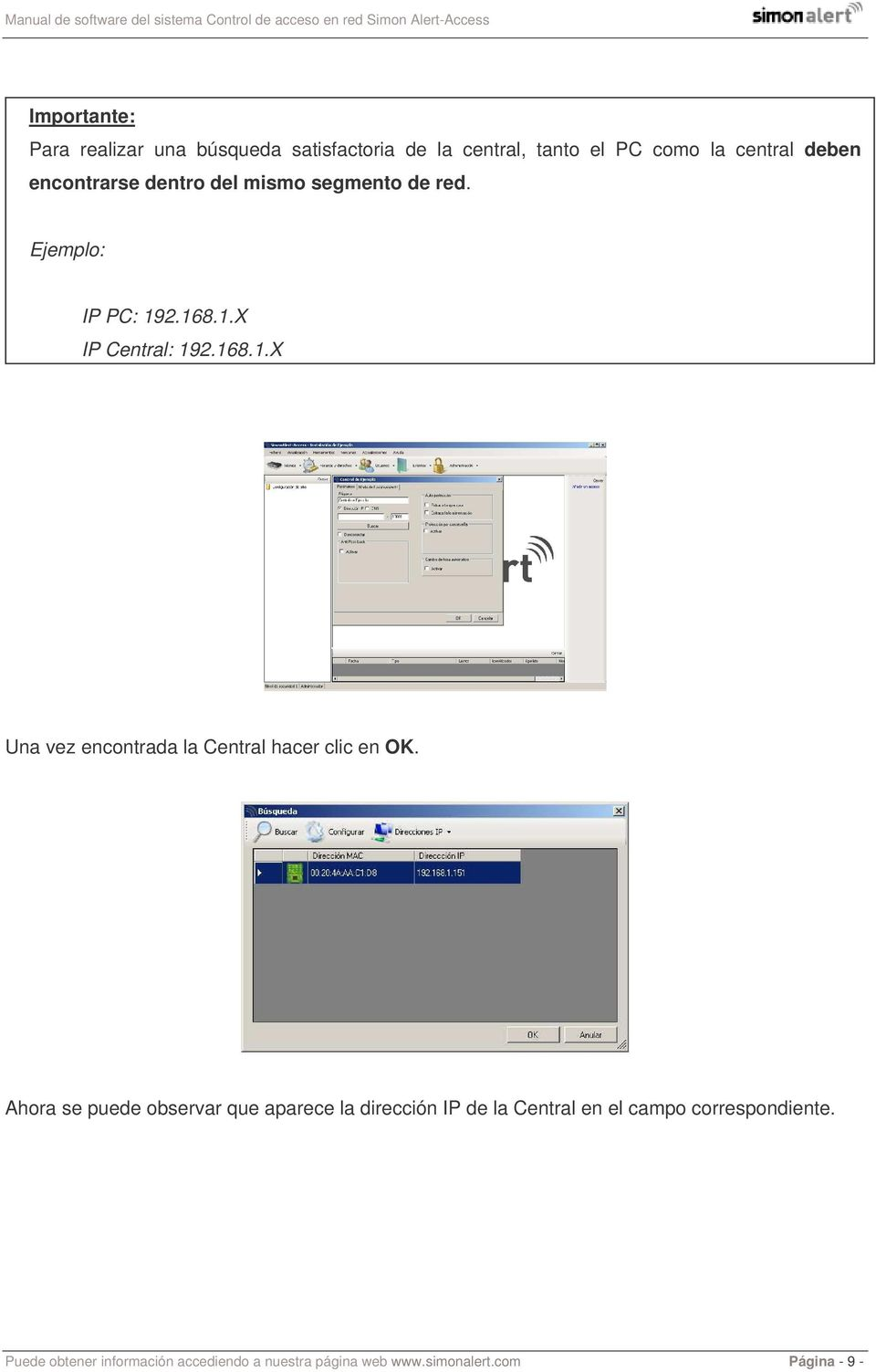 2.168.1.X IP Central: 192.168.1.X Una vez encontrada la Central hacer clic en OK.