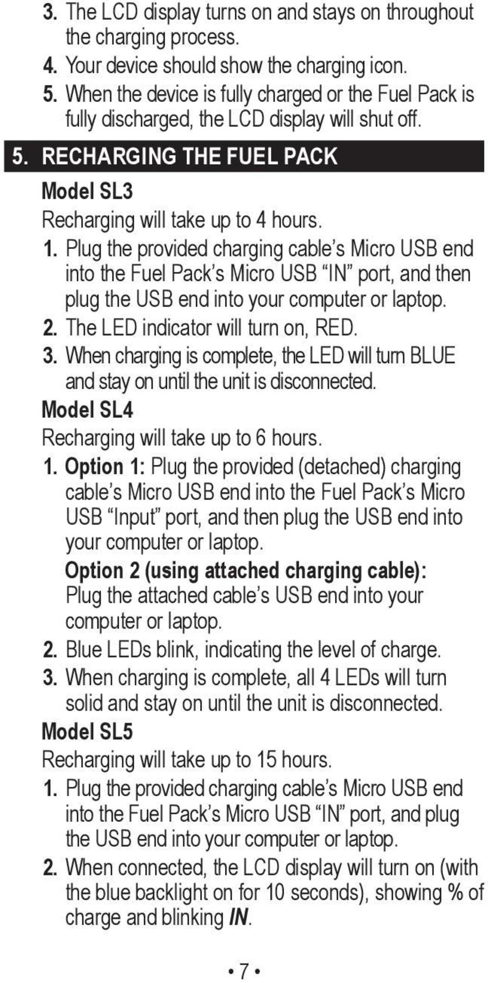 Plug the provided charging cable s Micro USB end into the Fuel Pack s Micro USB IN port, and then plug the USB end into your computer or laptop. 2. The LED indicator will turn on, RED. 3.