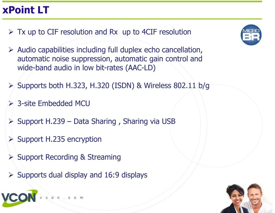 (AAC-LD) Supports both H.323, H.320 (ISDN) & Wireless 802.11 b/g 3-site Embedded MCU Support H.