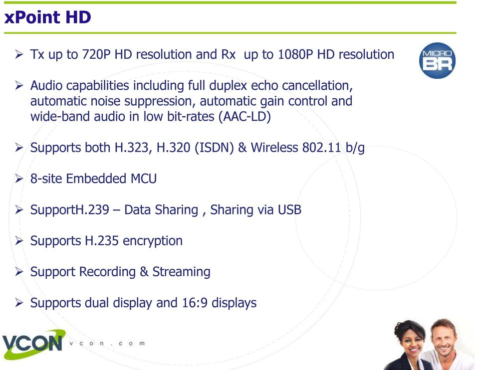 bit-rates (AAC-LD) Supports both H.323, H.320 (ISDN) & Wireless 802.11 b/g 8-site Embedded MCU SupportH.
