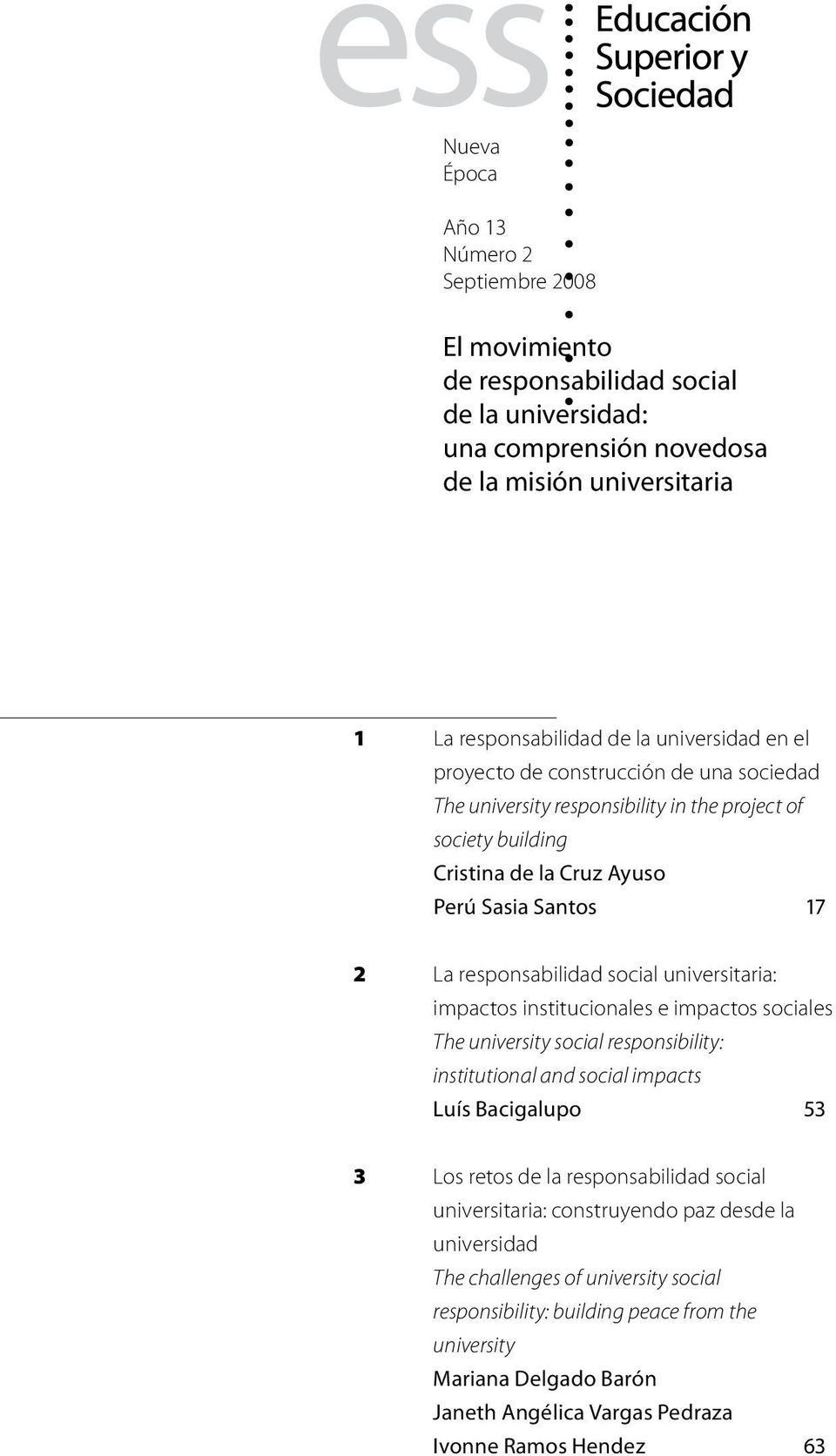 universitaria: impactos institucionales e impactos sociales The university social responsibility: institutional and social impacts Luís Bacigalupo 53 3 Los retos de la responsabilidad social