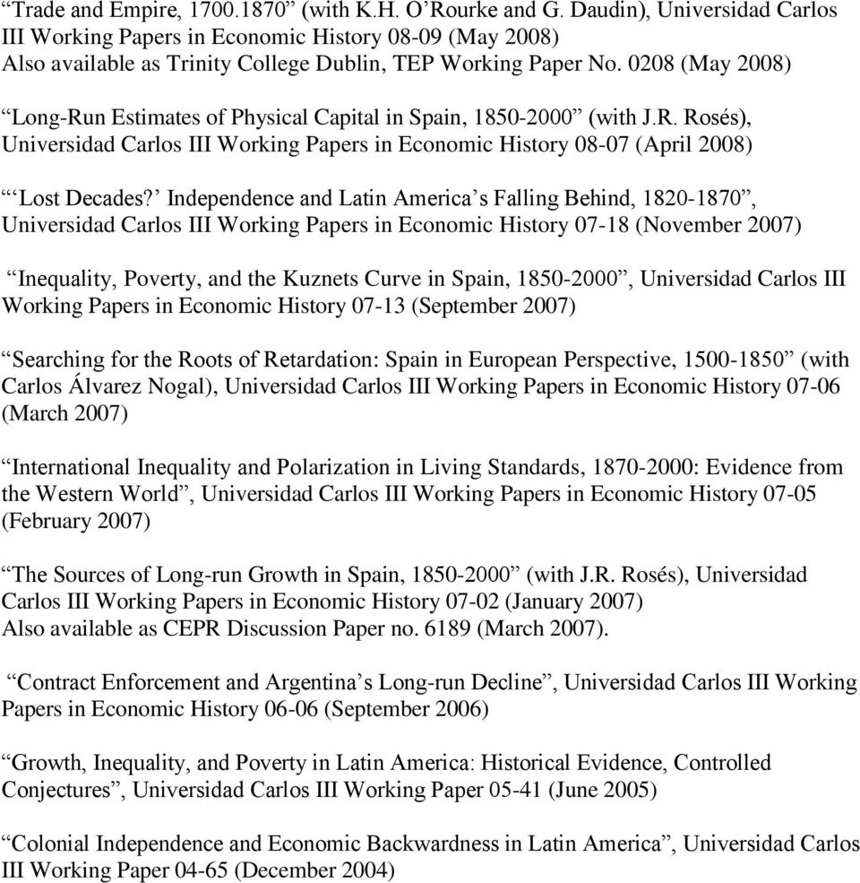 0208 (May 2008) Long-Run Estimates of Physical Capital in Spain, 1850-2000 (with J.R. Rosés), Universidad Carlos III Working Papers in Economic History 08-07 (April 2008) Lost Decades?