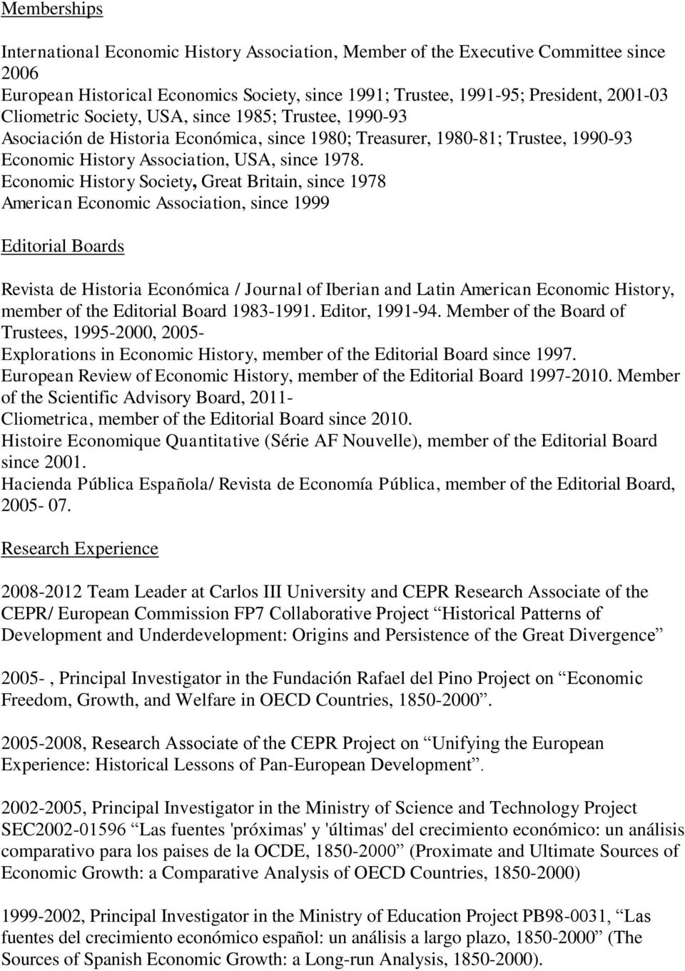 Economic History Society, Great Britain, since 1978 American Economic Association, since 1999 Editorial Boards Revista de Historia Económica / Journal of Iberian and Latin American Economic History,
