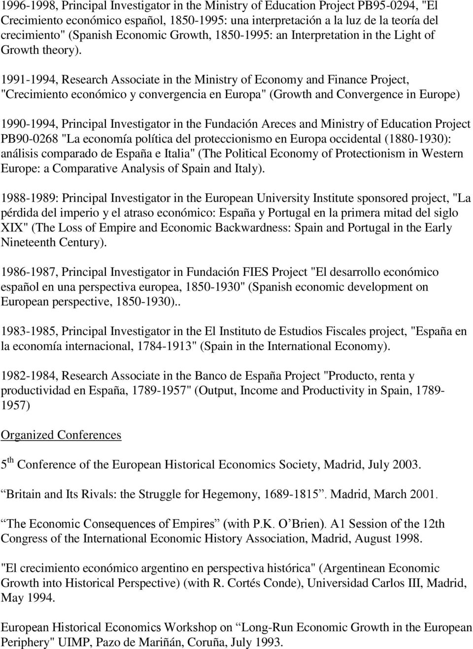 "1991-1994, Research Associate in the Ministry of Economy and Finance Project, ""Crecimiento económico y convergencia en Europa"" (Growth and Convergence in Europe) 1990-1994, Principal Investigator in"