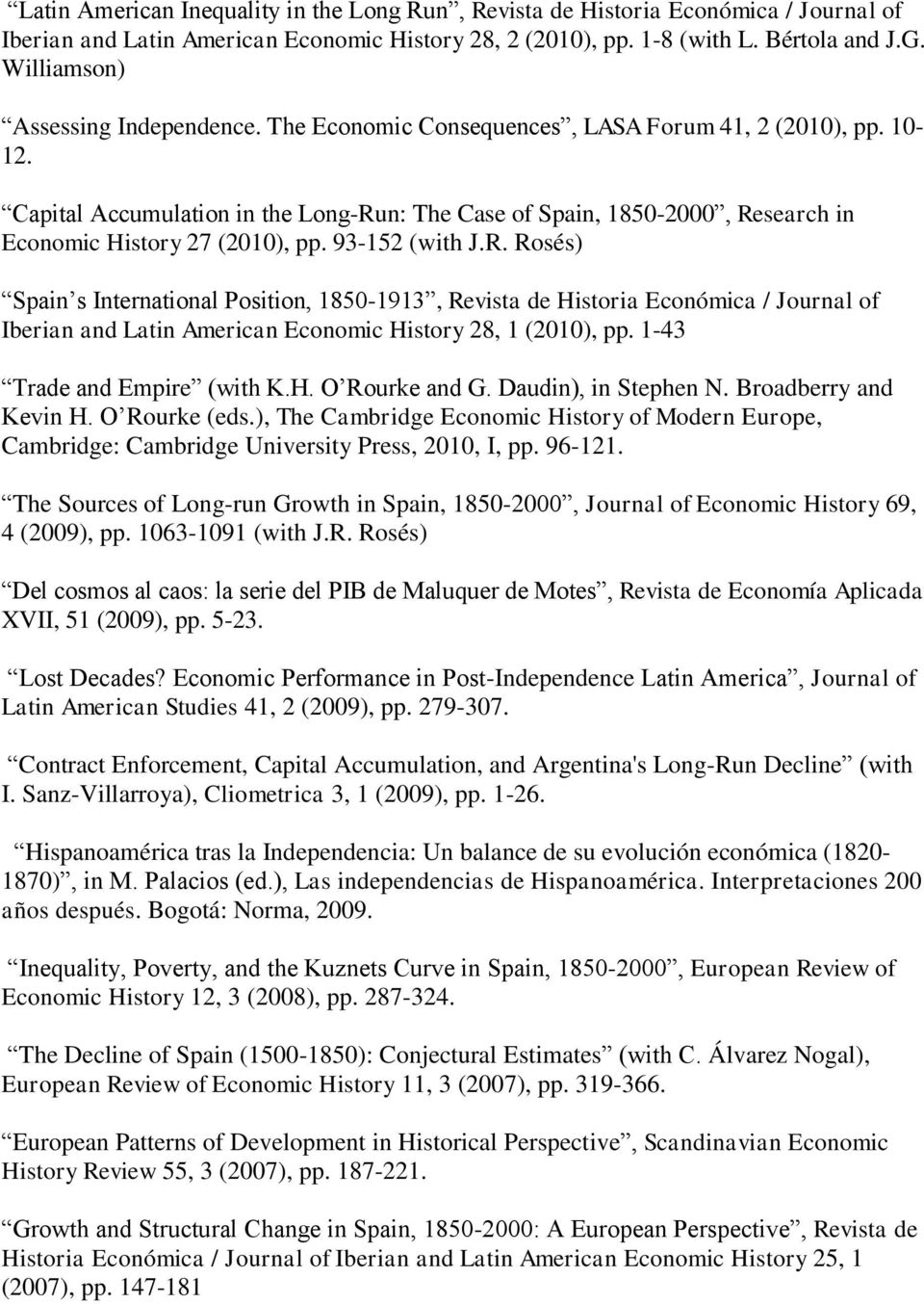 Capital Accumulation in the Long-Run: The Case of Spain, 1850-2000, Research in Economic History 27 (2010), pp. 93-152 (with J.R. Rosés) Spain s International Position, 1850-1913, Revista de Historia Económica / Journal of Iberian and Latin American Economic History 28, 1 (2010), pp.