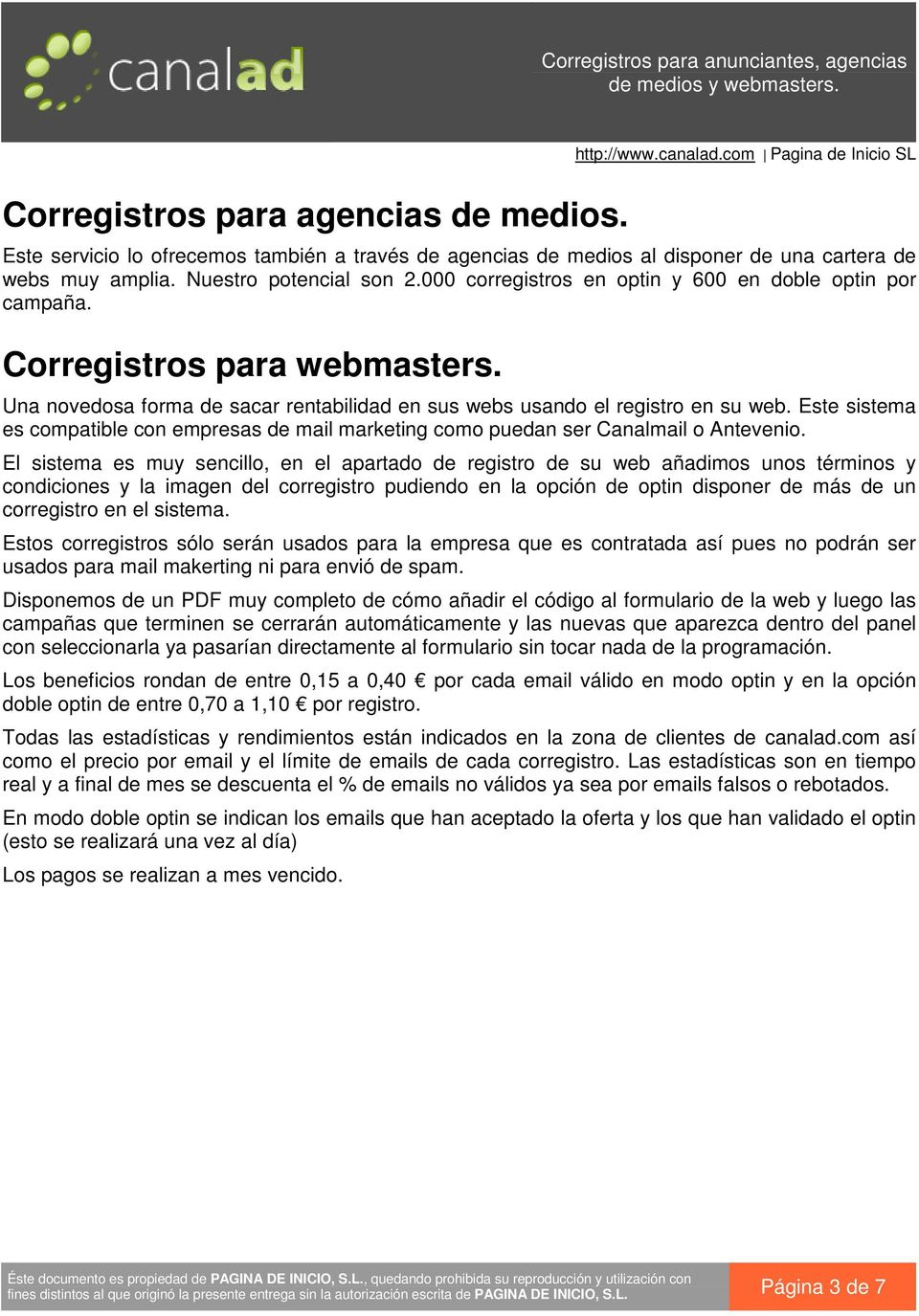 Este sistema es compatible con empresas de mail marketing como puedan ser Canalmail o Antevenio.
