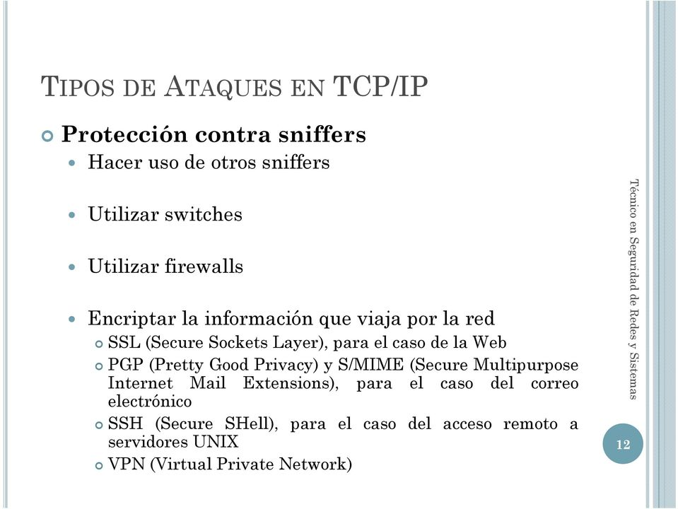 Good Privacy) y S/MIME (Secure Multipurpose Internet Mail Extensions), para el caso del correo