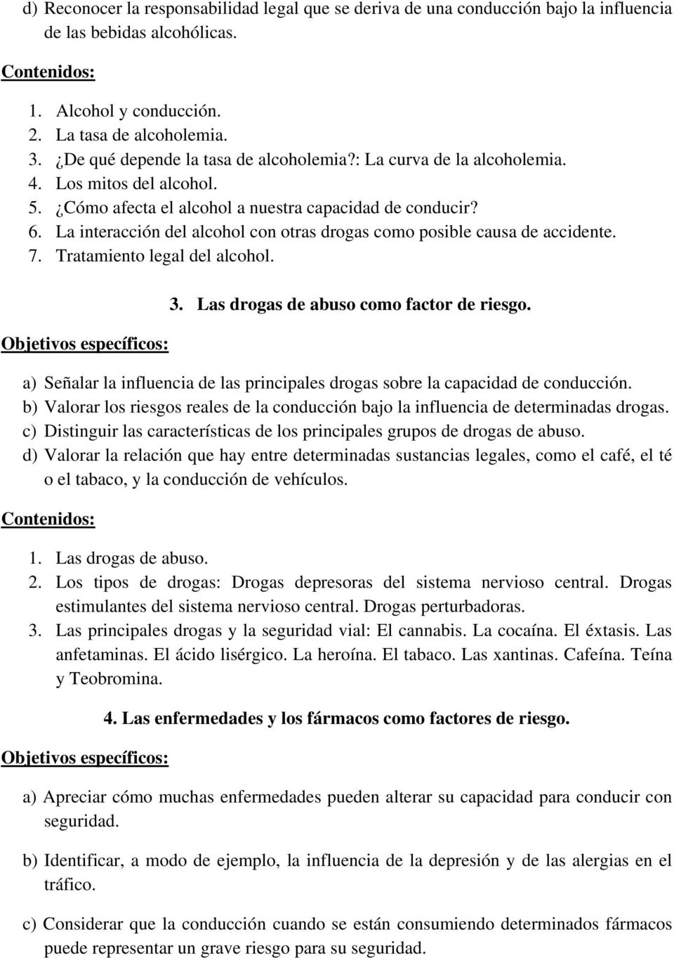La interacción del alcohol con otras drogas como posible causa de accidente. 7. Tratamiento legal del alcohol. 3. Las drogas de abuso como factor de riesgo.