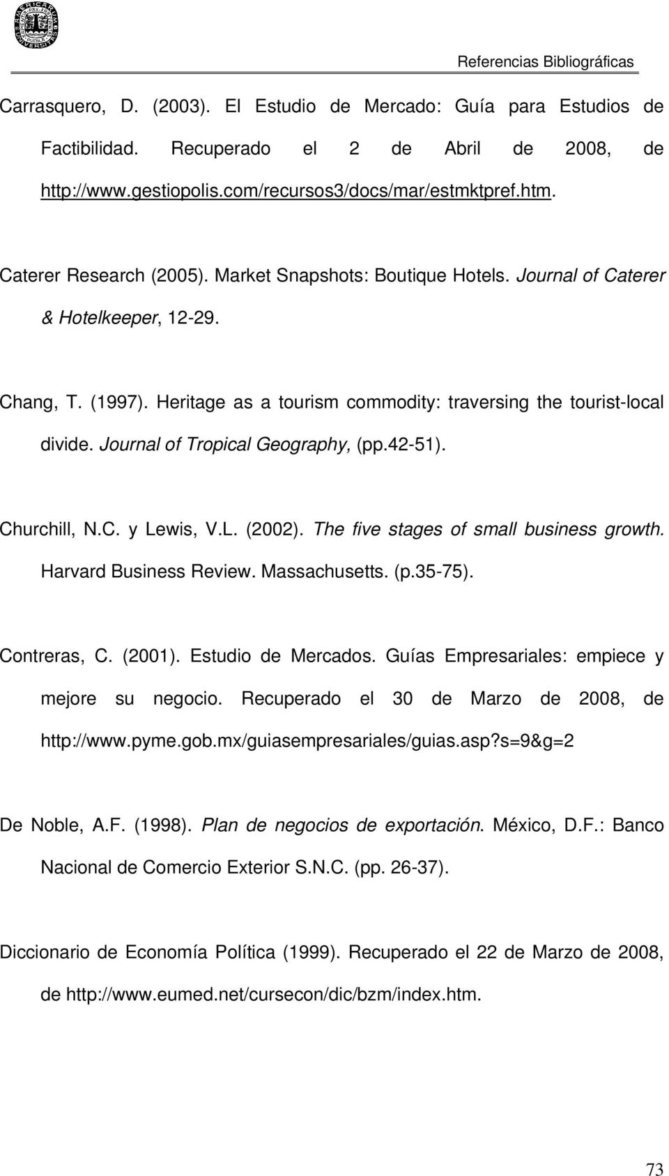 Journal of Tropical Geography, (pp.42-51). Churchill, N.C. y Lewis, V.L. (2002). The five stages of small business growth. Harvard Business Review. Massachusetts. (p.35-75). Contreras, C. (2001).