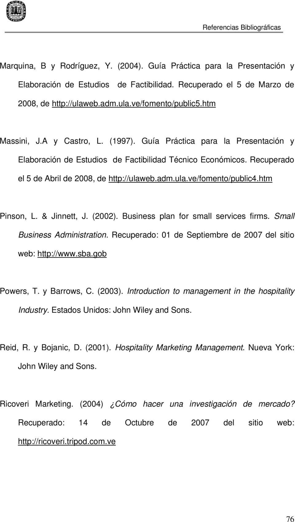 eb.adm.ula.ve/fomento/public4.htm Pinson, L. & Jinnett, J. (2002). Business plan for small services firms. Small Business Administration.