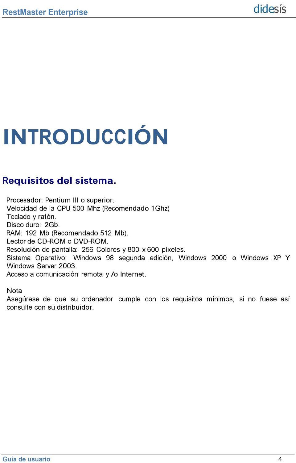 Sistema Operativo: Windows 98 segunda edición, Windows 2000 o Windows XP Y Windows Server 2003.