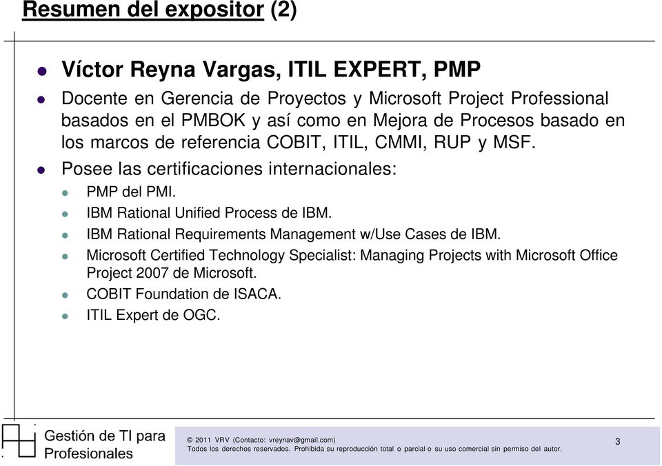 Posee las certificaciones internacionales: PMP del PMI. IBM Rational Unified Process de IBM.