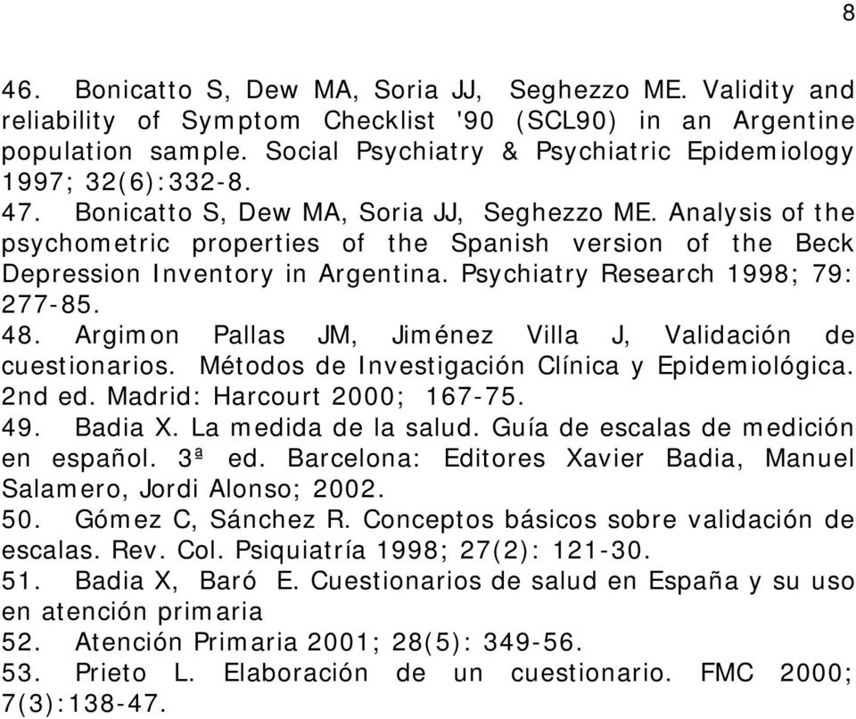 Analysis of the psychometric properties of the Spanish version of the Beck Depression Inventory in Argentina. Psychiatry Research 1998; 79: 277-85. 48.