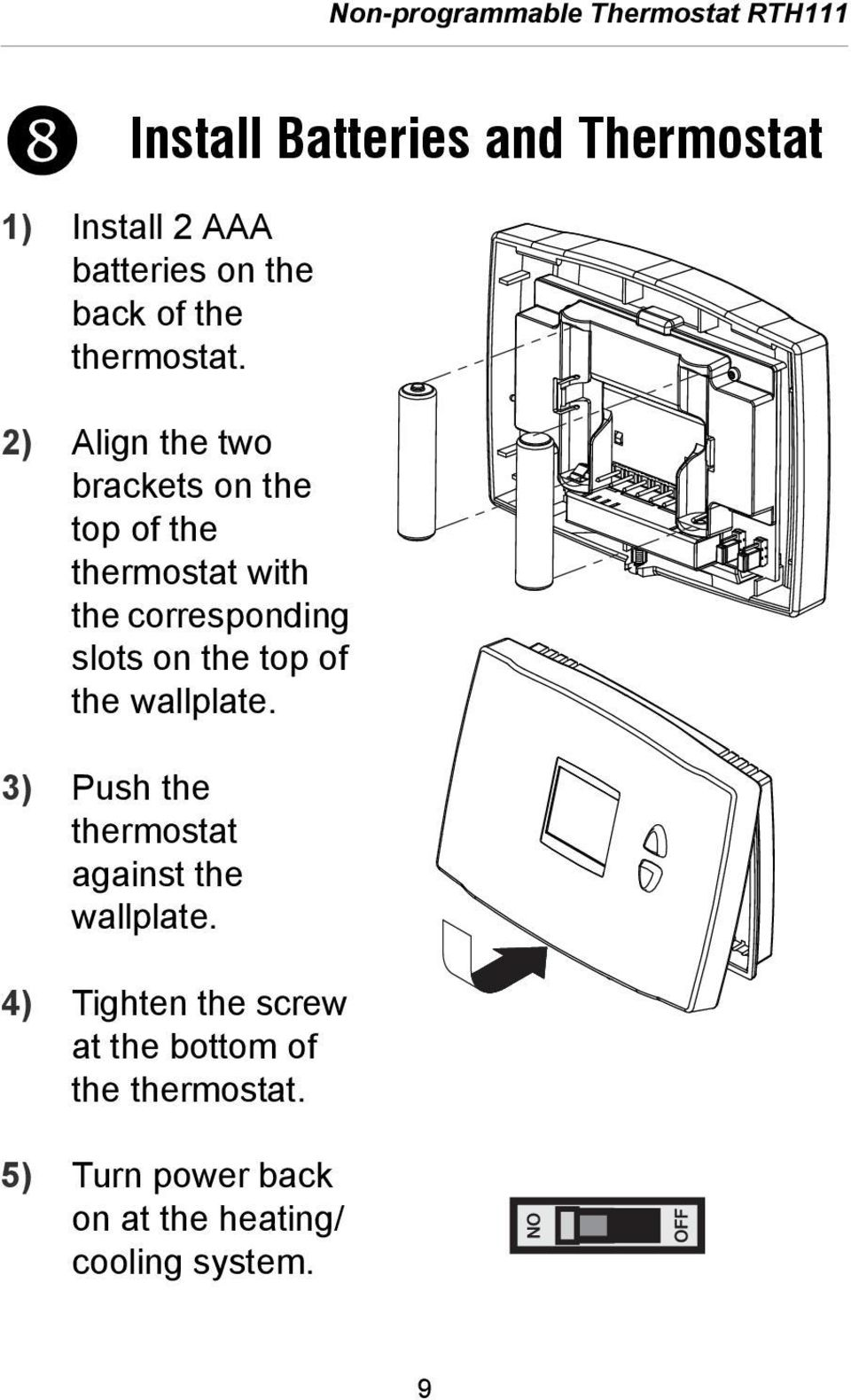 the wallplate. 3) Push the thermostat against the wallplate.