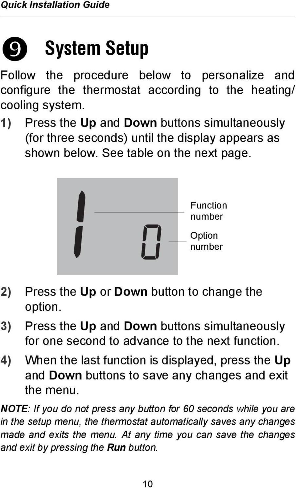 Function number Option number 2) Press the Up or Down button to change the option. 3) Press the Up and Down buttons simultaneously for one second to advance to the next function.