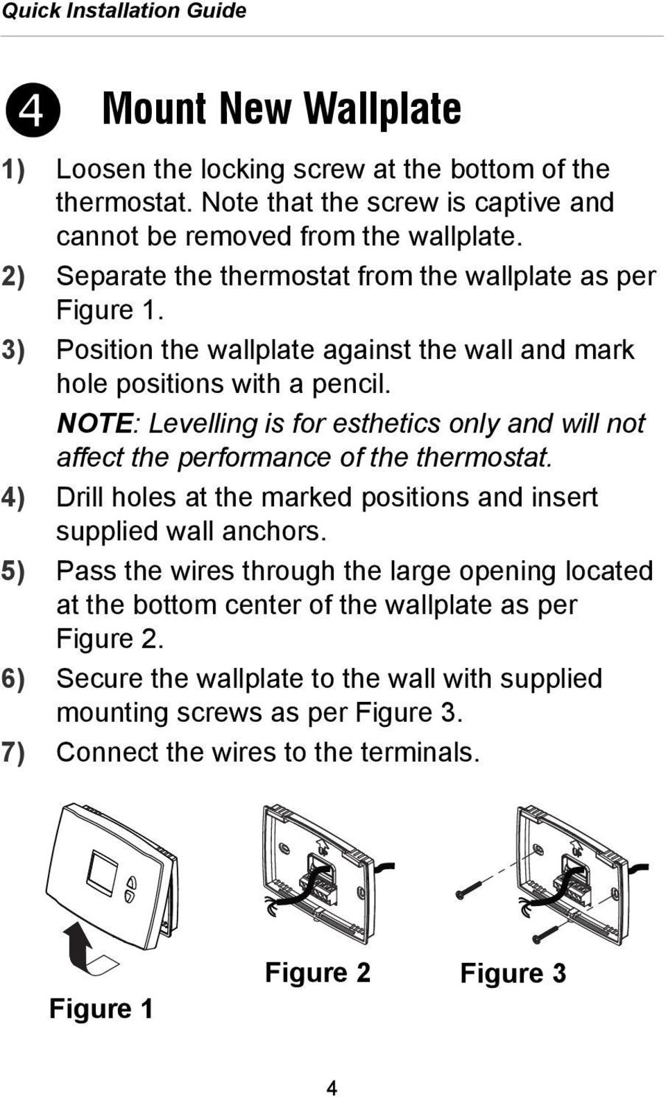 NOTE: Levelling is for esthetics only and will not affect the performance of the thermostat. 4) Drill holes at the marked positions and insert supplied wall anchors.
