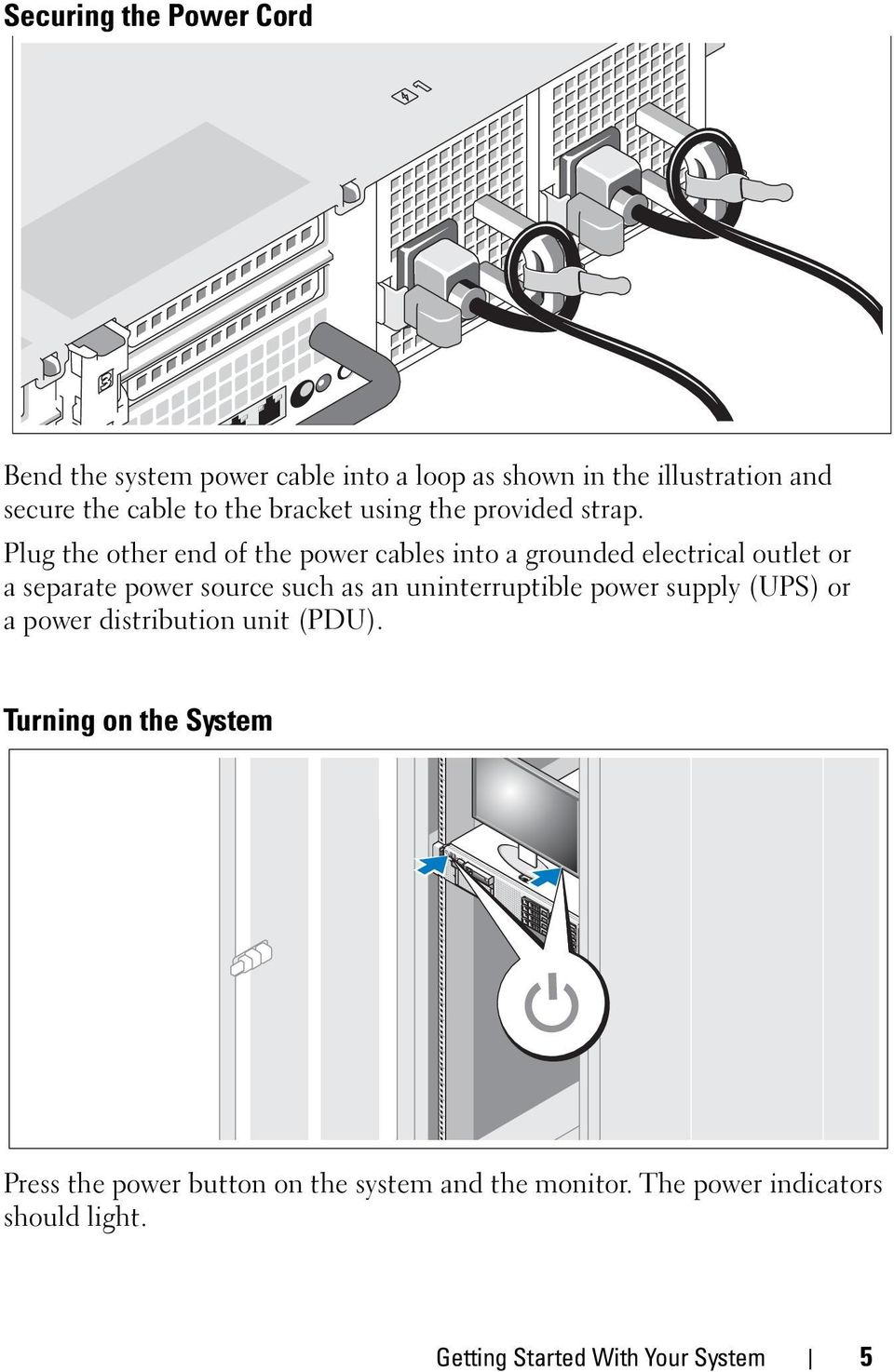 Plug the other end of the power cables into a grounded electrical outlet or a separate power source such as an