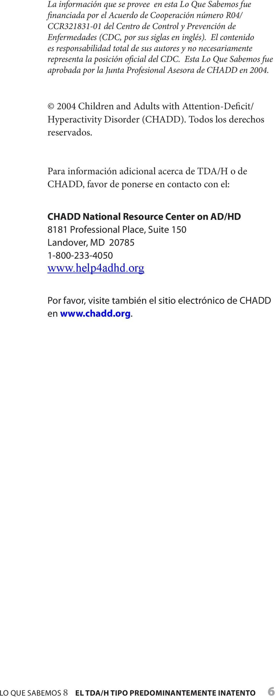 Esta Lo Que Sabemos fue aprobada por la Junta Profesional Asesora de CHADD en 2004. 2004 Children and Adults with Attention-Deficit/ Hyperactivity Disorder (CHADD). Todos los derechos reservados.