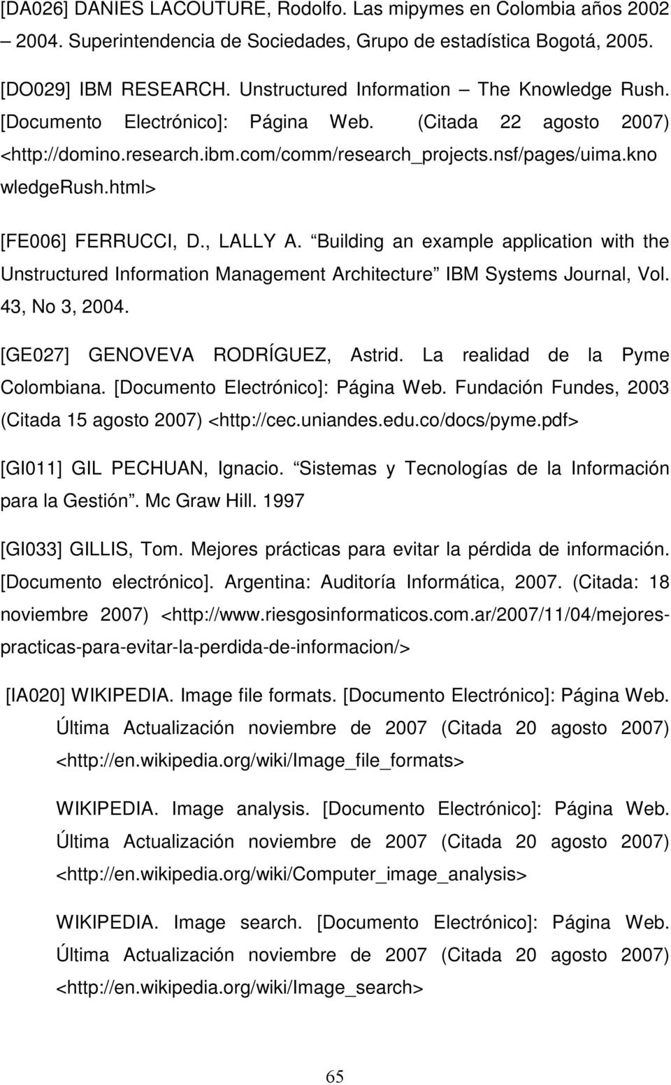 html> [FE006] FERRUCCI, D., LALLY A. Building an example application with the Unstructured Information Management Architecture IBM Systems Journal, Vol. 43, No 3, 2004.