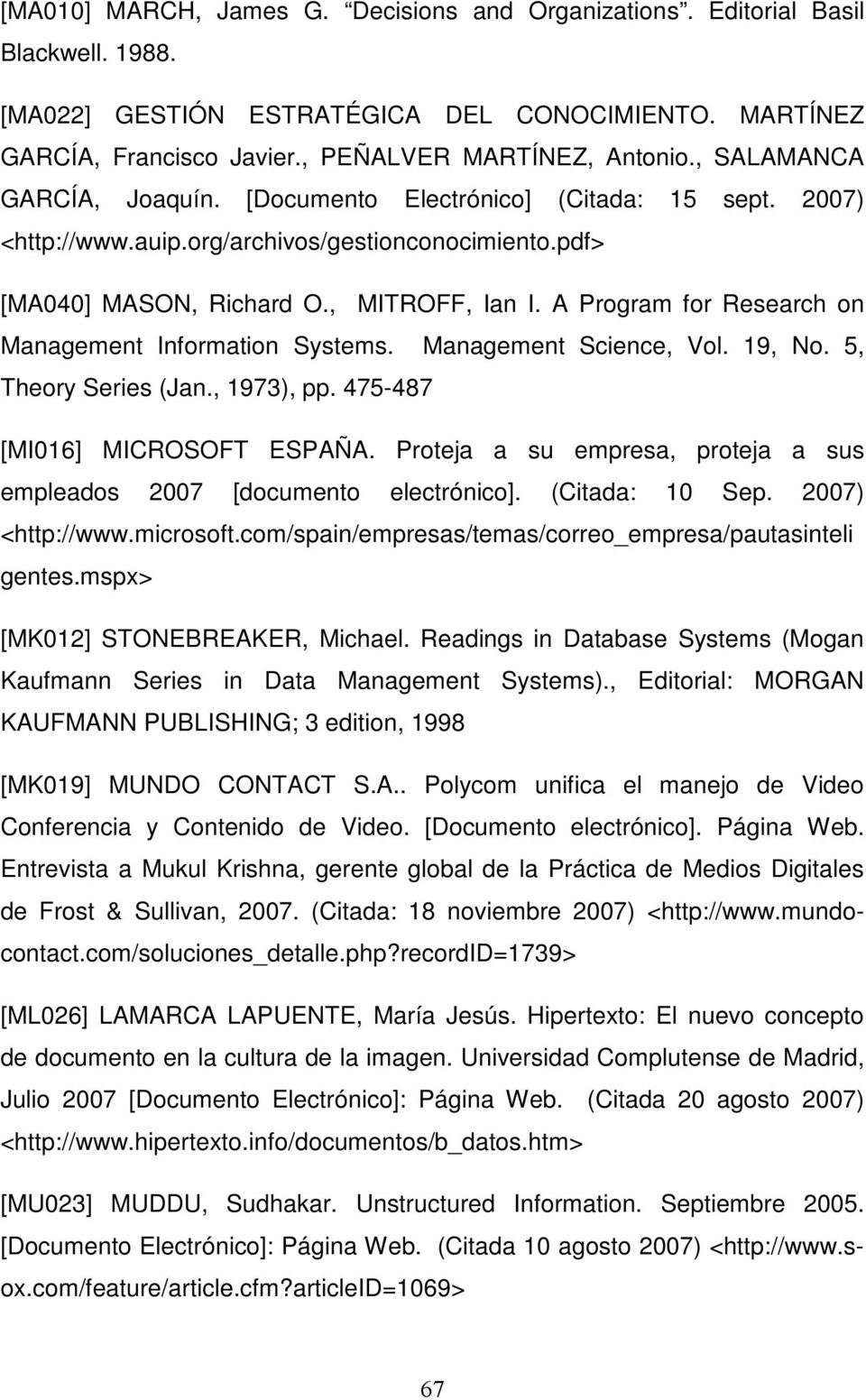 A Program for Research on Management Information Systems. Management Science, Vol. 19, No. 5, Theory Series (Jan., 1973), pp. 475-487 [MI016] MICROSOFT ESPAÑA.