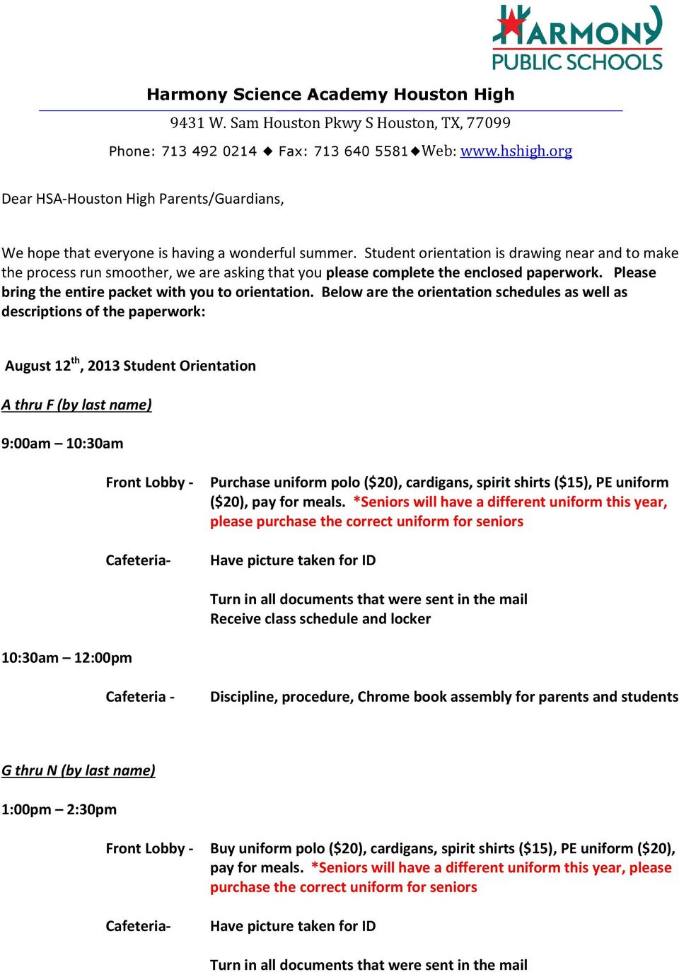 Below are the orientation schedules as well as descriptions of the paperwork: August 12 th, 2013 Student Orientation A thru F (by last name) 9:00am 10:30am Front Lobby - Cafeteria- Purchase uniform