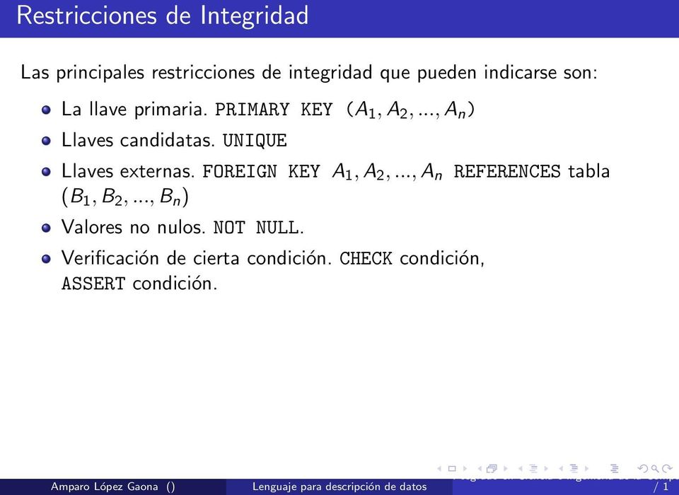 UNIQUE Llaves externas. FOREIGN KEY A 1, A 2,..., A n REFERENCES tabla (B 1, B 2,.