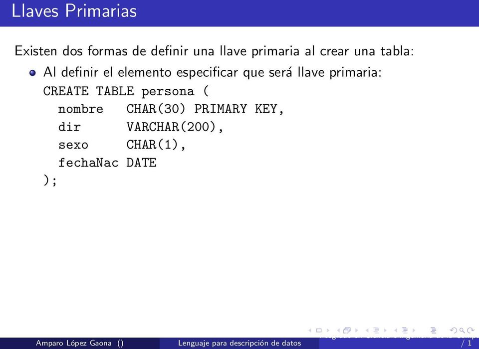 especificar que será llave primaria: CREATE TABLE persona (